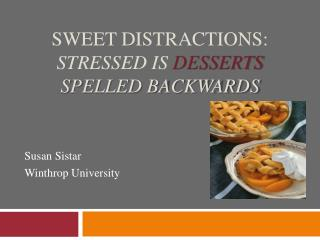 Sweet Distractions: Stressed is  Desserts  spelled backwards