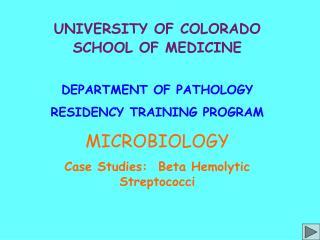 UNIVERSITY OF COLORADO SCHOOL OF MEDICINE DEPARTMENT OF PATHOLOGY RESIDENCY TRAINING PROGRAM