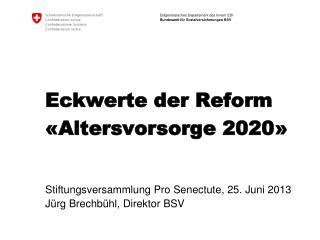 Eckwerte der Reform «Altersvorsorge 2020»