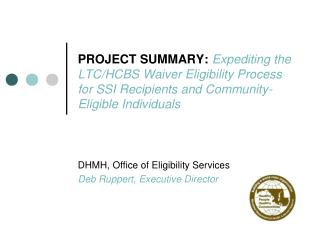 DHMH, Office of Eligibility Services Deb  Ruppert , Executive Director