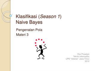 Klasifikasi  ( Season 1 ) Naive  Bayes