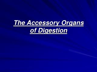 The Accessory Organs of Digestion