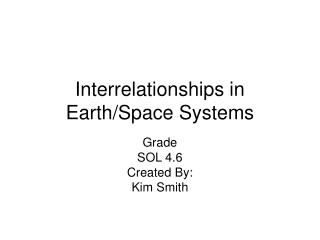 Interrelationships in Earth/Space Systems