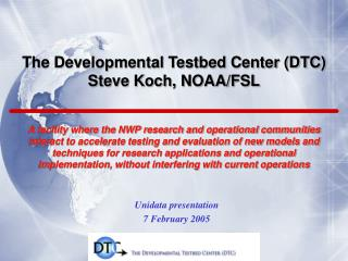 The Developmental Testbed Center (DTC) Steve Koch, NOAA/FSL