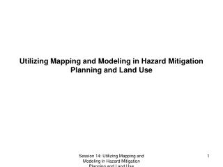 Utilizing Mapping and Modeling in Hazard Mitigation Planning and Land Use