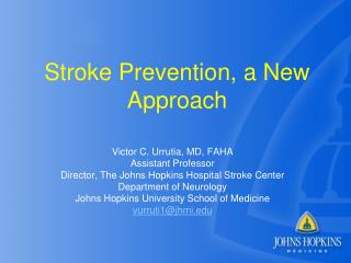 Victor C. Urrutia, MD, FAHA Assistant Professor Director, The Johns Hopkins Hospital Stroke Center
