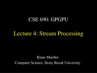 CSE 690: GPGPU Lecture 4: Stream Processing