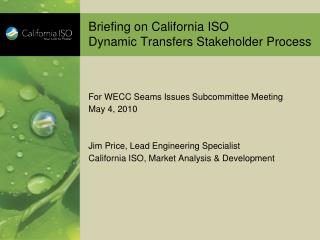 Briefing on California ISO Dynamic Transfers Stakeholder Process