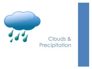 Clouds & Precipitation