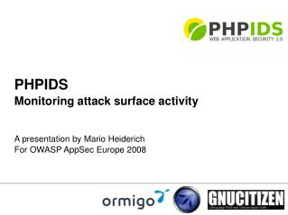 PHPIDS Monitoring attack surface activity A presentation by Mario Heiderich