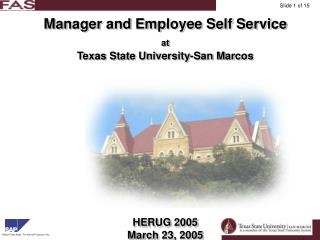 Manager and Employee Self Service             at  Texas State University-San Marcos             HERUG 2005 March 23, 200