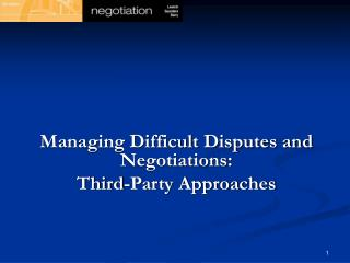 Managing Difficult Disputes and Negotiations: Third-Party Approaches