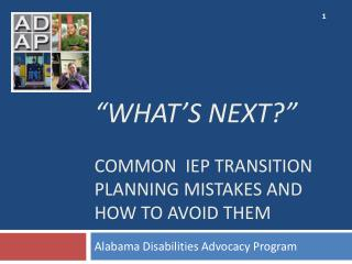 """What's Next?"" Common  IEP Transition planning mistakes and how to avoid them"