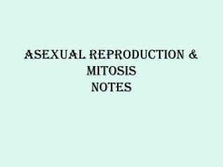 Asexual Reproduction &  Mitosis Notes