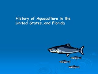 History of Aquaculture in the  United States…and Florida
