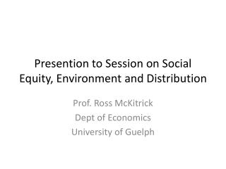 Presention  to Session on Social Equity, Environment and Distribution