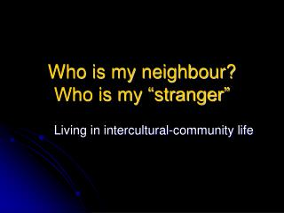 Who is my neighbour?  Who is my �stranger�