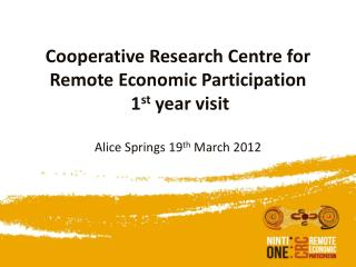 Cooperative Research Centre for Remote Economic Participation  1 st  year visit