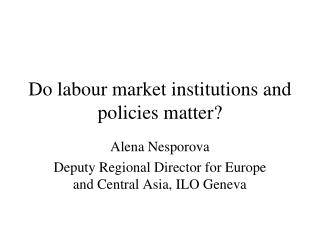 Do labour market institutions and policies matter?