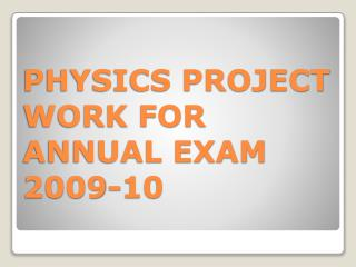 PHYSICS PROJECT WORK FOR  ANNUAL EXAM 2009-10