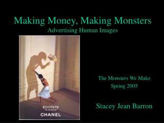 Making Money, Making Monsters Advertising Human Images