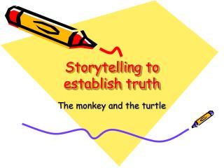 Storytelling to establish truth