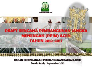 DRAFT RENCANA PEMBANGUNAN JANGKA MENENGAH (RPJM) ACEH  TAHUN 2012-2017