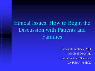 Ethical Issues: How to Begin the Discussion with Patients and Families