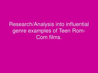Research/Analysis into influential genre examples of Teen Rom-Com films.