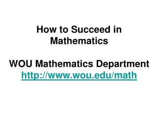 How to Succeed in Mathematics WOU Mathematics Department wou/math