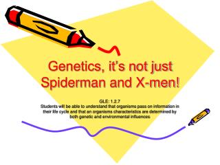 Genetics, it's not just Spiderman and X-men!