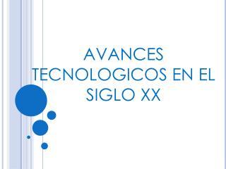 AVANCES TECNOLOGICOS EN EL SIGLO XX