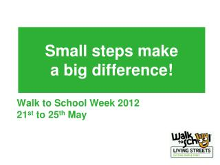 Small steps make  a big difference!