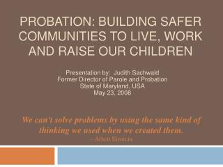 Probation: Building Safer Communities to live, work  and raise our children