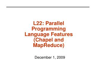 L22: Parallel Programming Language Features (Chapel and MapReduce)