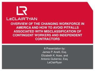 OVERVIEW OF THE CHANGING WORKFORCE IN AMERICA AND HOW TO AVOID PITFALLS ASSOCIATED WITH MISCLASSIFICATION OF CONTINGENT