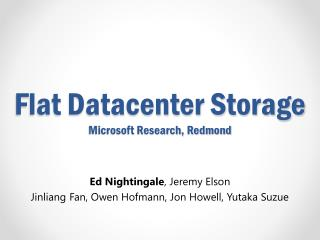 Flat Datacenter Storage Microsoft Research, Redmond