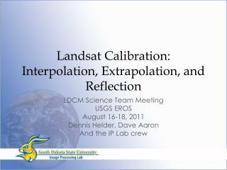 Landsat Calibration:  Interpolation, Extrapolation, and Reflection