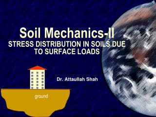 Soil Mechanics-II STRESS DISTRIBUTION IN SOILS DUE TO SURFACE LOADS