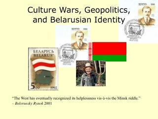 Culture Wars, Geopolitics,  and Belarusian Identity