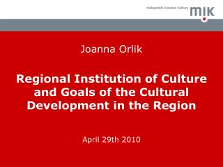 Joanna Orlik Regional Institution of Culture and Goals of the Cultural Development in the Region