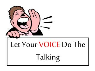 Let Your  VOICE  Do The Talking