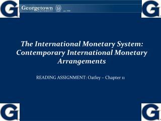 The International Monetary System:  Contemporary International Monetary Arrangements