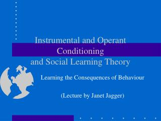 Instrumental and Operant Conditioning and Social Learning Theory