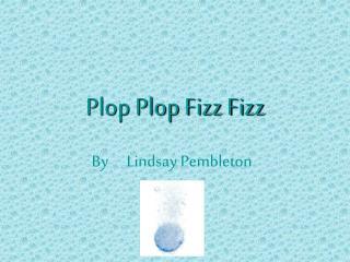 Plop Plop Fizz Fizz