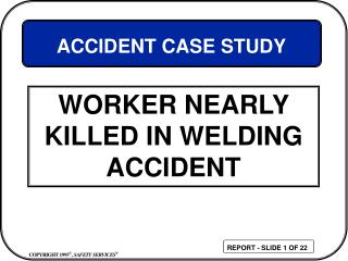 WORKER NEARLY KILLED IN WELDING ACCIDENT