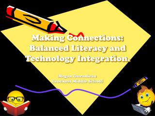 Making Connections: Balanced Literacy and Technology Integration.