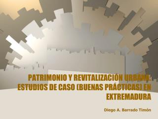 PATRIMONIO Y REVITALIZACIÓN URBANA: ESTUDIOS DE CASO (BUENAS PRÁCTICAS) EN EXTREMADURA