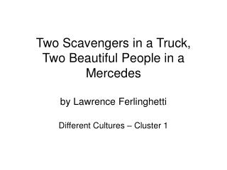 Two Scavengers in a Truck,  Two Beautiful People in a Mercedes by Lawrence Ferlinghetti
