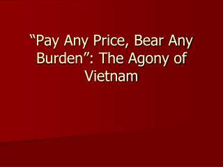 """""""Pay Any Price, Bear Any Burden"""": The Agony of Vietnam"""